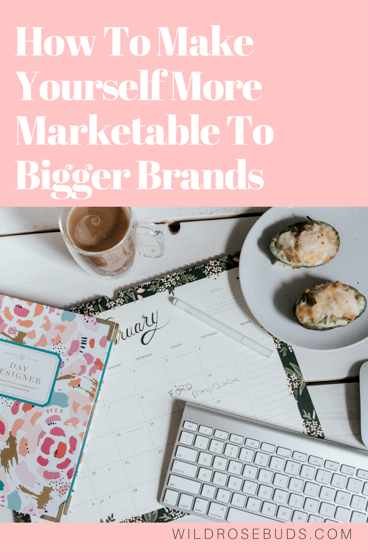 How To Make Yourself More Marketable To Bigger Brands